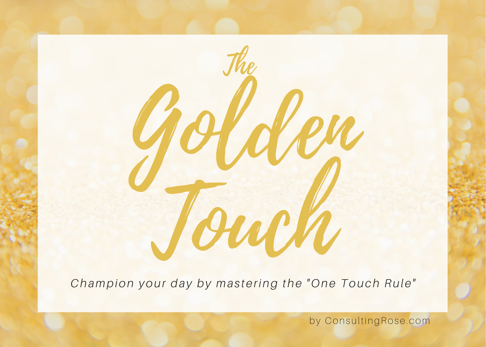 The Golden Touch: Champion Your Day by Mastering the One Touch Rule